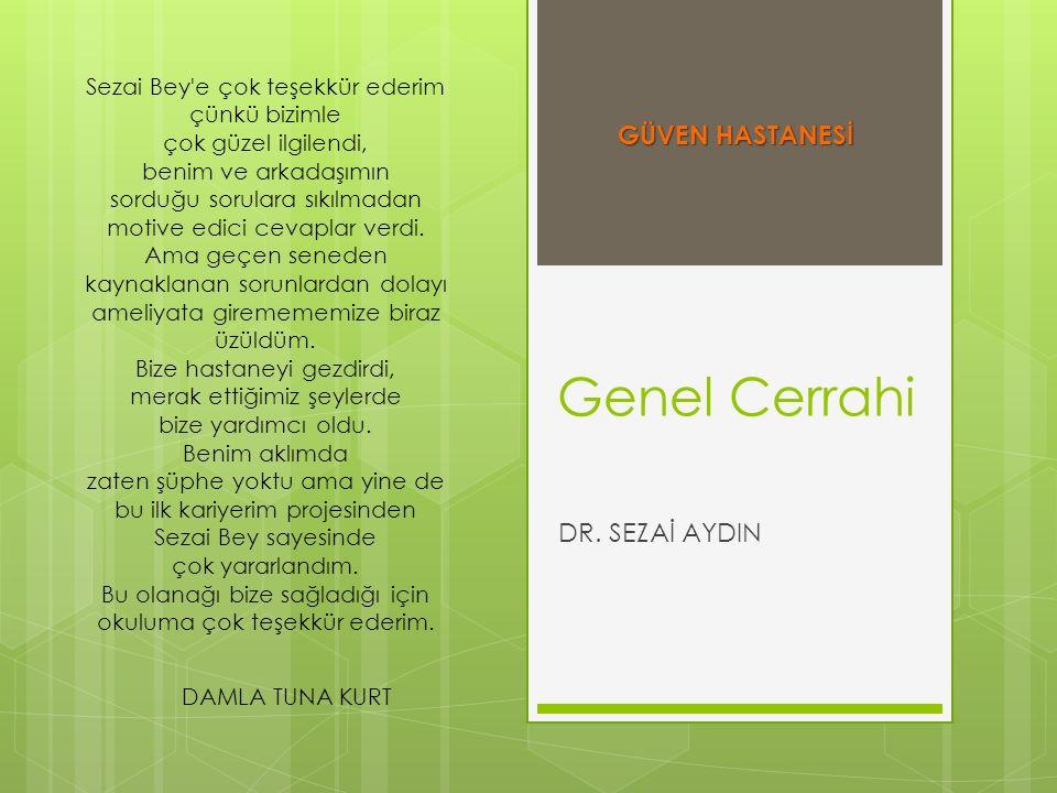 Genel Cerrahi DR. SEZAİ AYDIN Sezai Bey'e çok teşekkür ederim çünkü bizimle çok güzel ilgilendi, benim ve arkadaşımın sorduğu sorulara sıkılmadan moti
