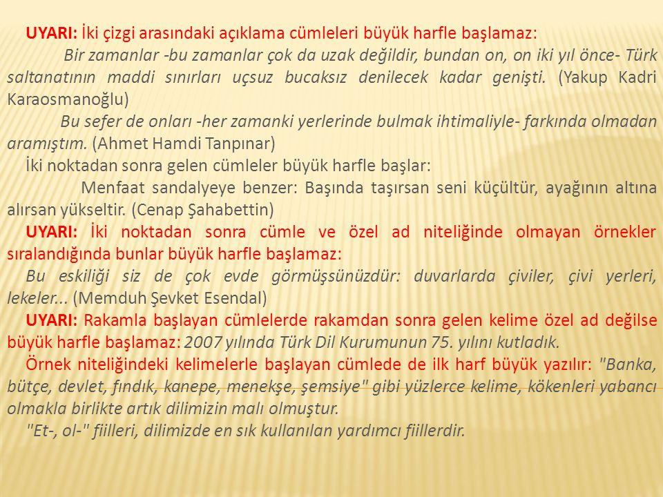 UYARI: İki çizgi arasındaki açıklama cümleleri büyük harfle başlamaz: Bir zamanlar -bu zamanlar çok da uzak değildir, bundan on, on iki yıl önce- Türk saltanatının maddi sınırları uçsuz bucaksız denilecek kadar genişti.