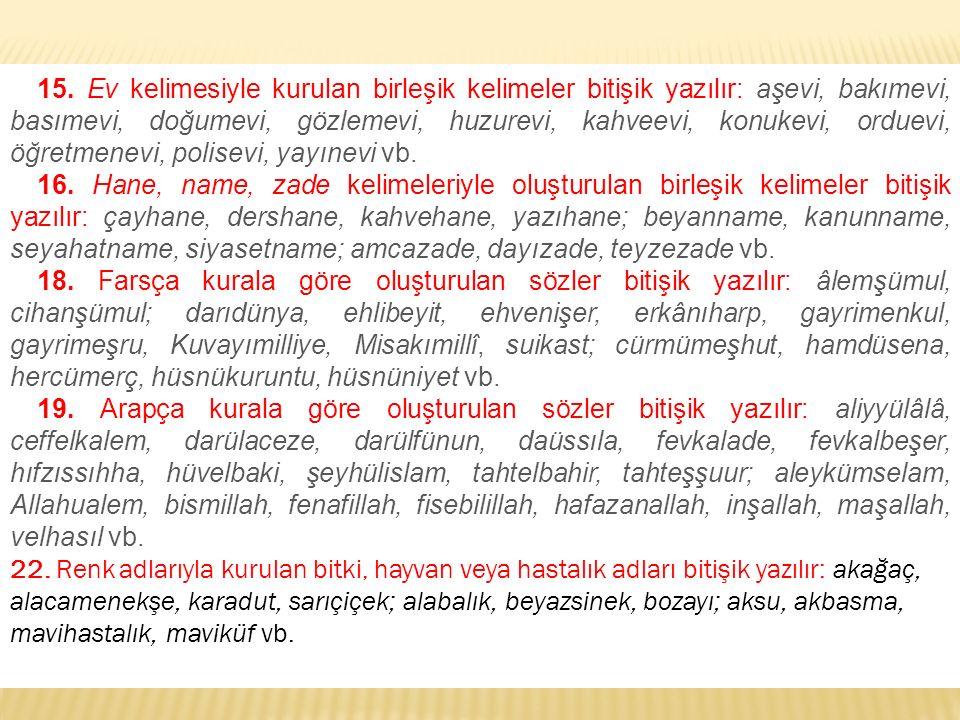 15. Ev kelimesiyle kurulan birleşik kelimeler bitişik yazılır: aşevi, bakımevi, basımevi, doğumevi, gözlemevi, huzurevi, kahveevi, konukevi, orduevi,