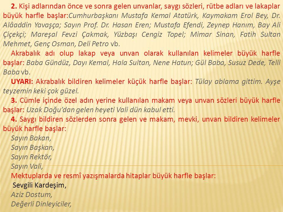 2. Kişi adlarından önce ve sonra gelen unvanlar, saygı sözleri, rütbe adları ve lakaplar büyük harfle başlar:Cumhurbaşkanı Mustafa Kemal Atatürk, Kaym