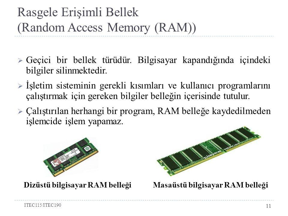Rasgele Erişimli Bellek (Random Access Memory (RAM))  Geçici bir bellek türüdür.