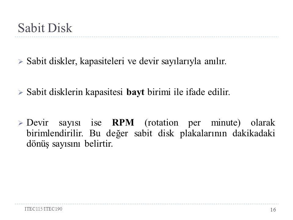 Sabit Disk  Sabit diskler, kapasiteleri ve devir sayılarıyla anılır.
