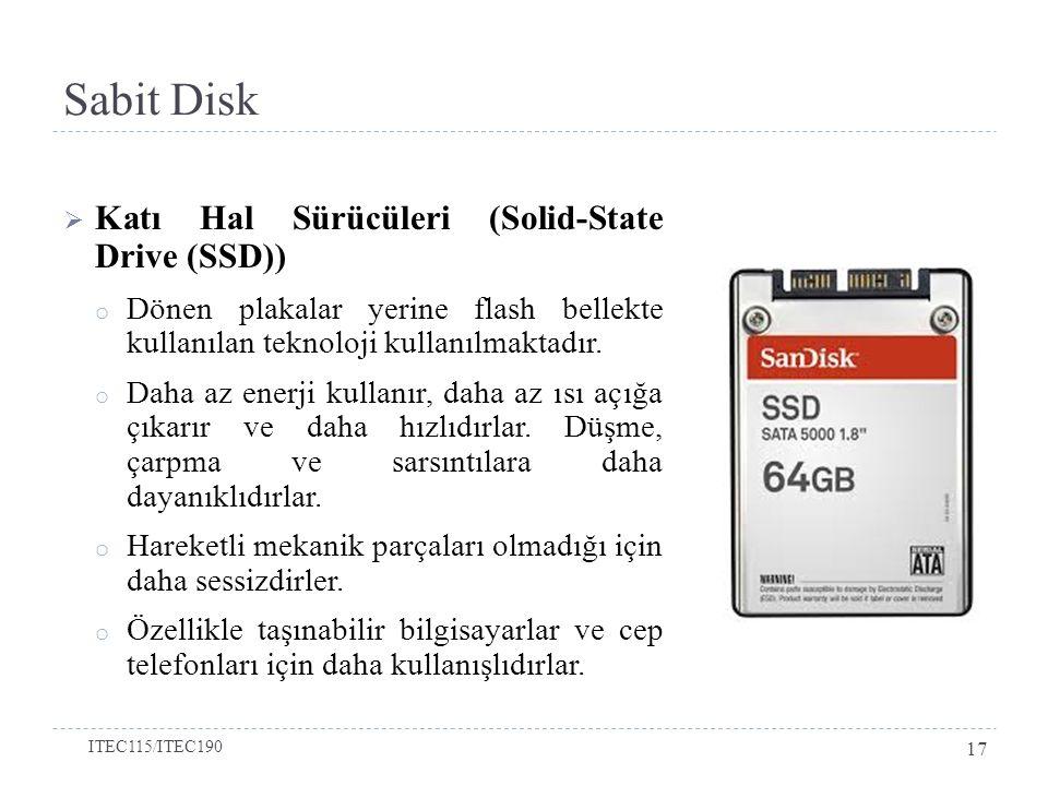 Sabit Disk  Katı Hal Sürücüleri (Solid-State Drive (SSD)) o Dönen plakalar yerine flash bellekte kullanılan teknoloji kullanılmaktadır.