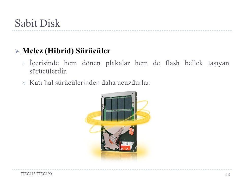 Sabit Disk  Melez (Hibrid) Sürücüler o İçerisinde hem dönen plakalar hem de flash bellek taşıyan sürücülerdir.