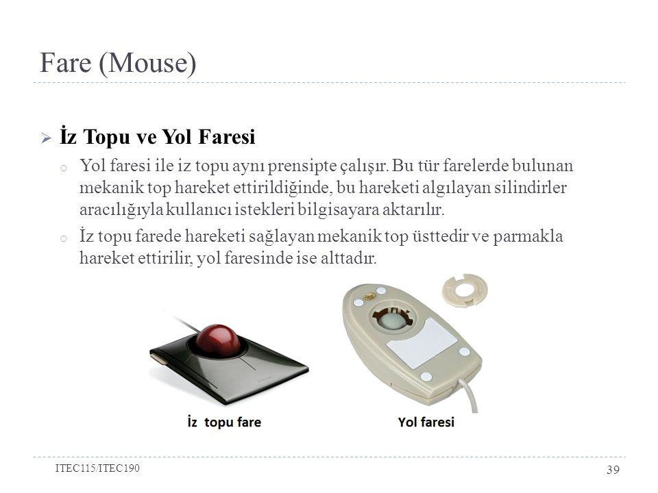 Fare (Mouse)  İz Topu ve Yol Faresi o Yol faresi ile iz topu aynı prensipte çalışır.