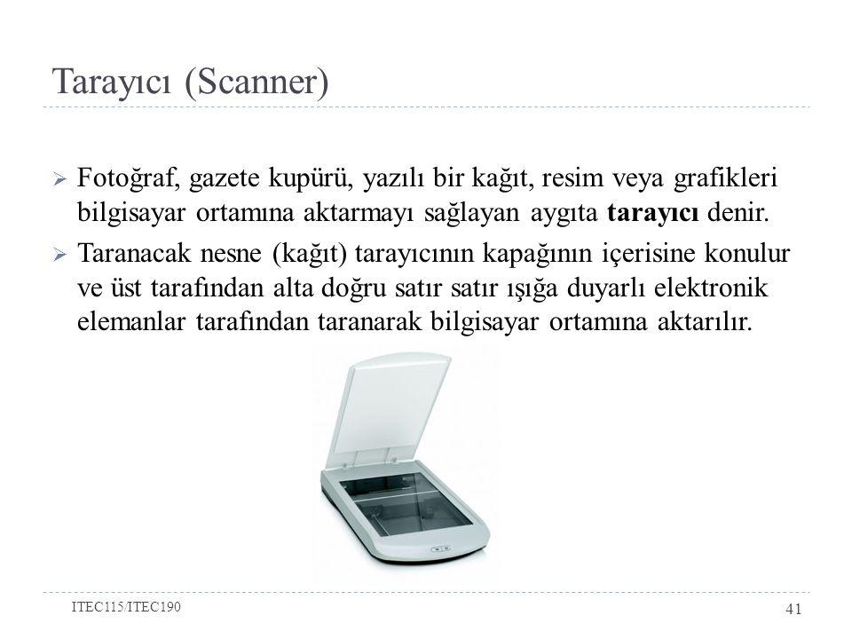 Tarayıcı (Scanner)  Fotoğraf, gazete kupürü, yazılı bir kağıt, resim veya grafikleri bilgisayar ortamına aktarmayı sağlayan aygıta tarayıcı denir.