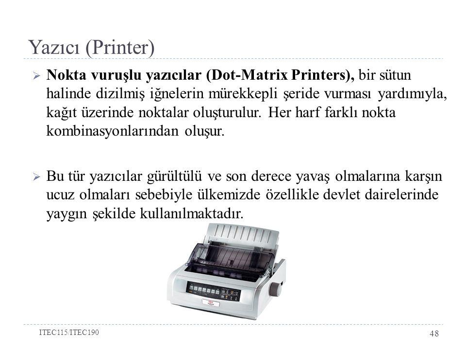 Yazıcı (Printer)  Nokta vuruşlu yazıcılar (Dot-Matrix Printers), bir sütun halinde dizilmiş iğnelerin mürekkepli şeride vurması yardımıyla, kağıt üzerinde noktalar oluşturulur.
