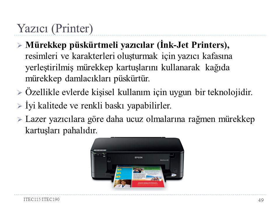 Yazıcı (Printer)  Mürekkep püskürtmeli yazıcılar (İnk-Jet Printers), resimleri ve karakterleri oluşturmak için yazıcı kafasına yerleştirilmiş mürekkep kartuşlarını kullanarak kağıda mürekkep damlacıkları püskürtür.