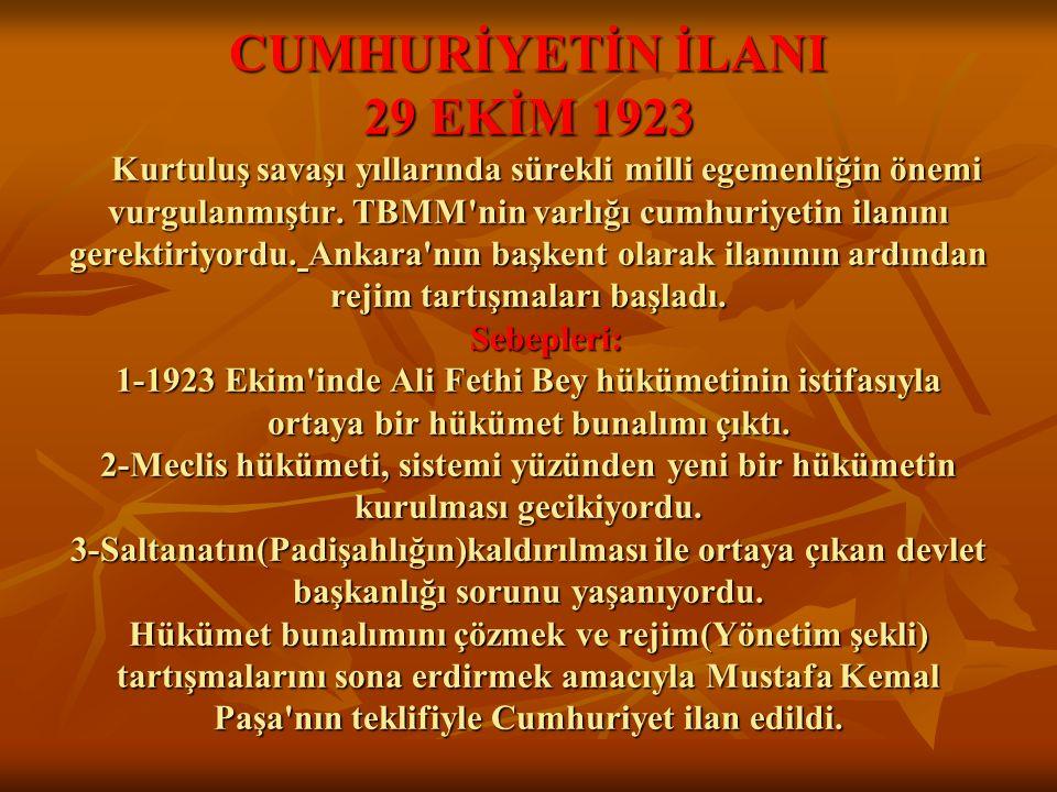 CUMHURİYETİN İLANI 29 EKİM 1923 Kurtuluş savaşı yıllarında sürekli milli egemenliğin önemi vurgulanmıştır. TBMM'nin varlığı cumhuriyetin ilanını gerek