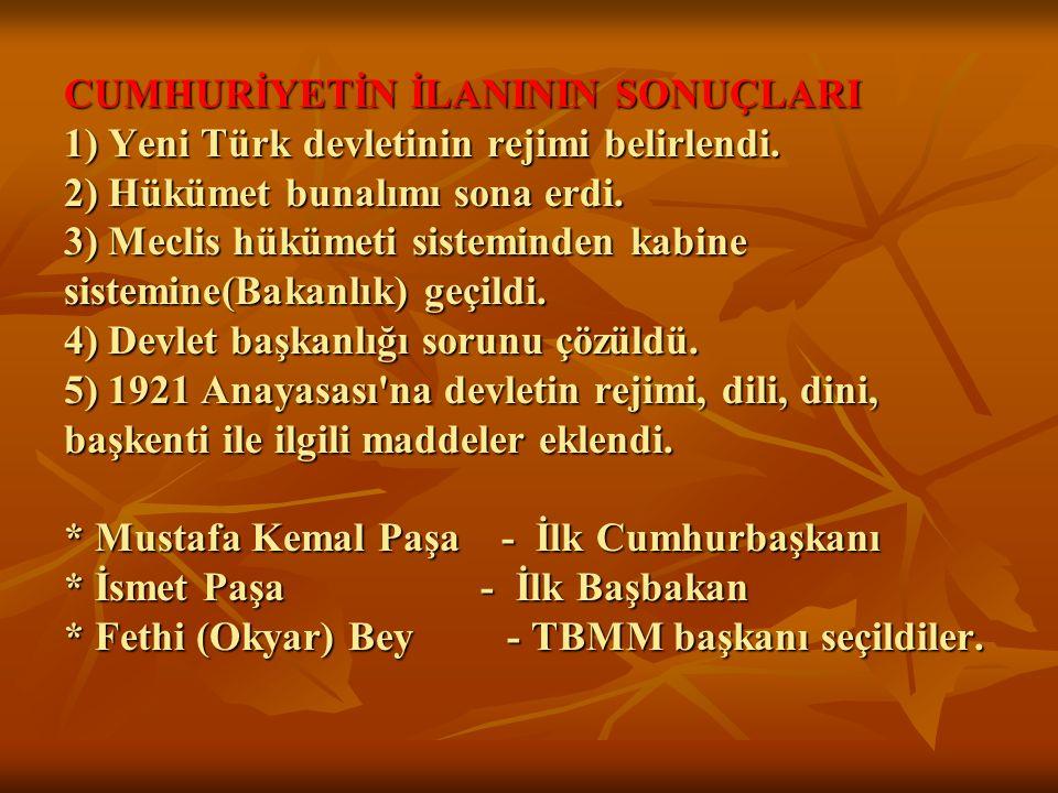 CUMHURİYETİN İLANININ SONUÇLARI 1) Yeni Türk devletinin rejimi belirlendi. 2) Hükümet bunalımı sona erdi. 3) Meclis hükümeti sisteminden kabine sistem