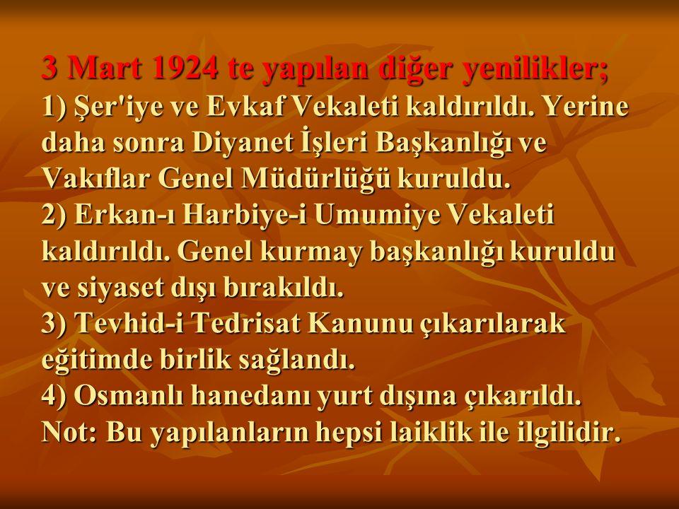 3 Mart 1924 te yapılan diğer yenilikler; 1) Şer'iye ve Evkaf Vekaleti kaldırıldı. Yerine daha sonra Diyanet İşleri Başkanlığı ve Vakıflar Genel Müdürl