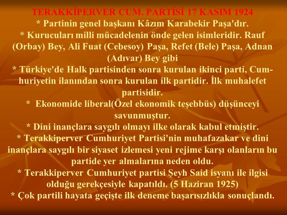TERAKKİPERVER CUM. PARTİSİ 17 KASIM 1924 * Partinin genel başkanı Kâzım Karabekir Paşa'dır. * Kurucuları milli mücadelenin önde gelen isimleridir. Rau