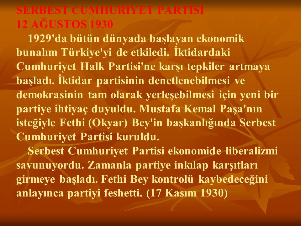 SERBEST CUMHURİYET PARTİSİ 12 AĞUSTOS 1930 1929'da bütün dünyada başlayan ekonomik bunalım Türkiye'yi de etkiledi. İktidardaki Cumhuriyet Halk Partis