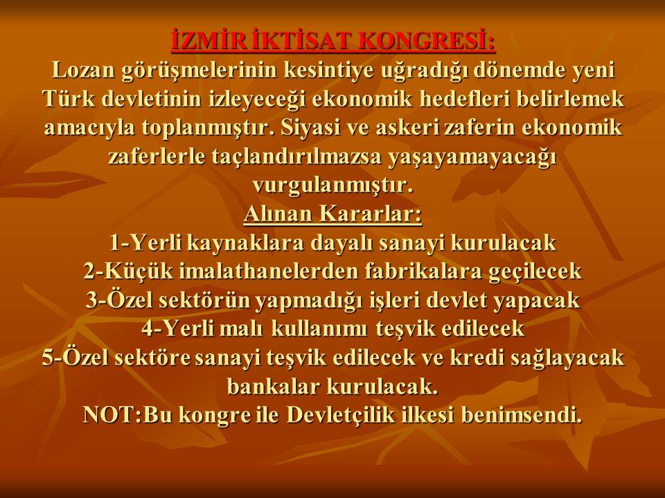 İZMİR İKTİSAT KONGRESİ: Lozan görüşmelerinin kesintiye uğradığı dönemde yeni Türk devletinin izleyeceği ekonomik hedefleri belirlemek amacıyla toplanm