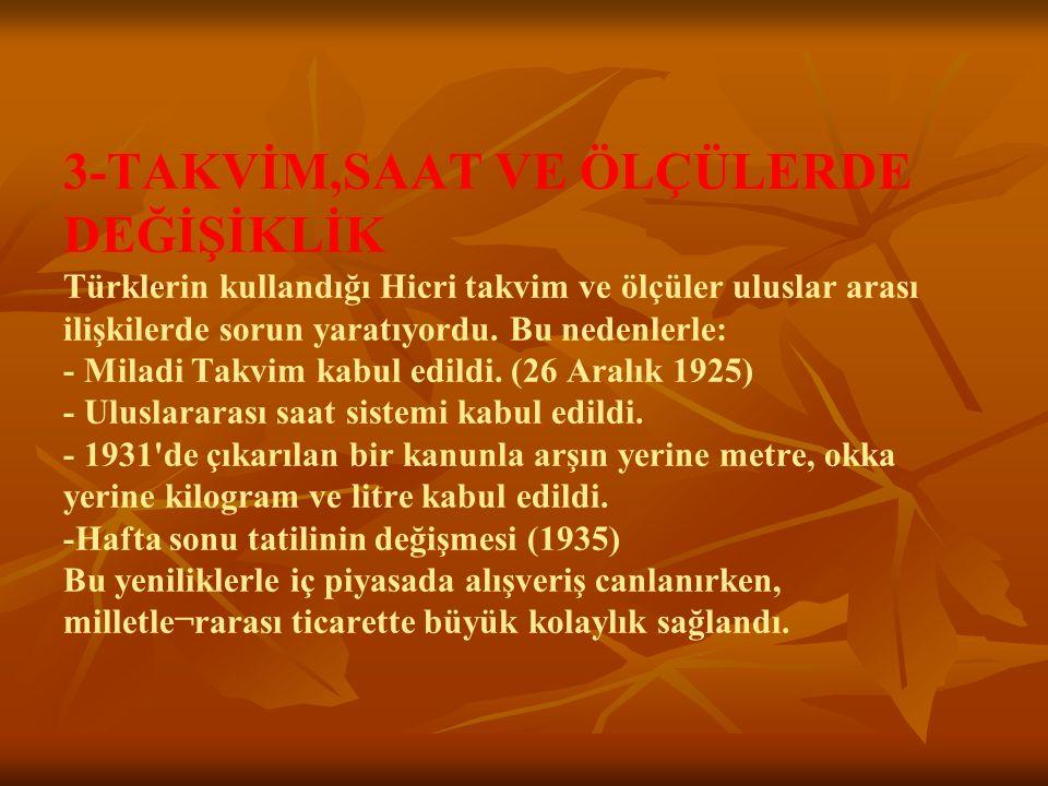 3-TAKVİM,SAAT VE ÖLÇÜLERDE DEĞİŞİKLİK Türklerin kullandığı Hicri takvim ve ölçüler uluslar arası ilişkilerde sorun yaratıyordu. Bu nedenlerle: - Milad