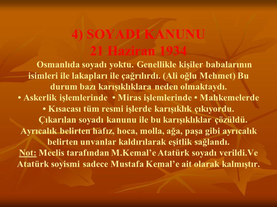 4) SOYADI KANUNU 21 Haziran 1934 Osmanlıda soyadı yoktu. Genellikle kişiler babalarının isimleri ile lakapları ile çağrılırdı. (Ali oğlu Mehmet) Bu du
