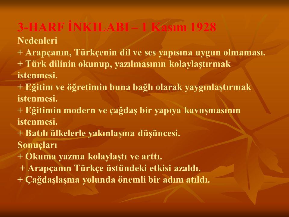 3-HARF İNKILABI – 1 Kasım 1928 Nedenleri + Arapçanın, Türkçenin dil ve ses yapısına uygun olmaması. + Türk dilinin okunup, yazılmasının kolaylaştırmak