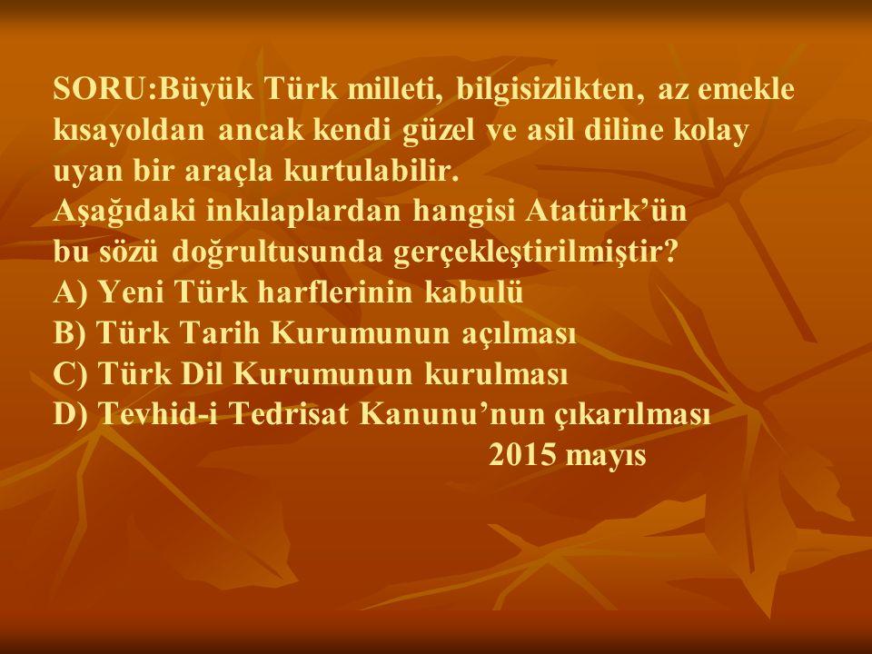 SORU:Büyük Türk milleti, bilgisizlikten, az emekle kısayoldan ancak kendi güzel ve asil diline kolay uyan bir araçla kurtulabilir. Aşağıdaki inkılapla