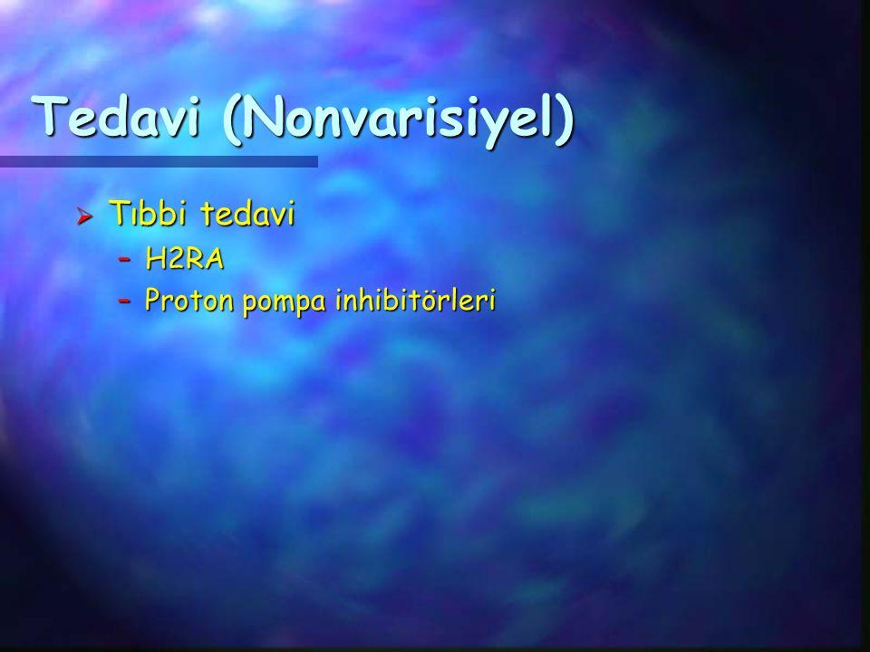 Tedavi (Nonvarisiyel)  Tıbbi tedavi –H2RA –Proton pompa inhibitörleri