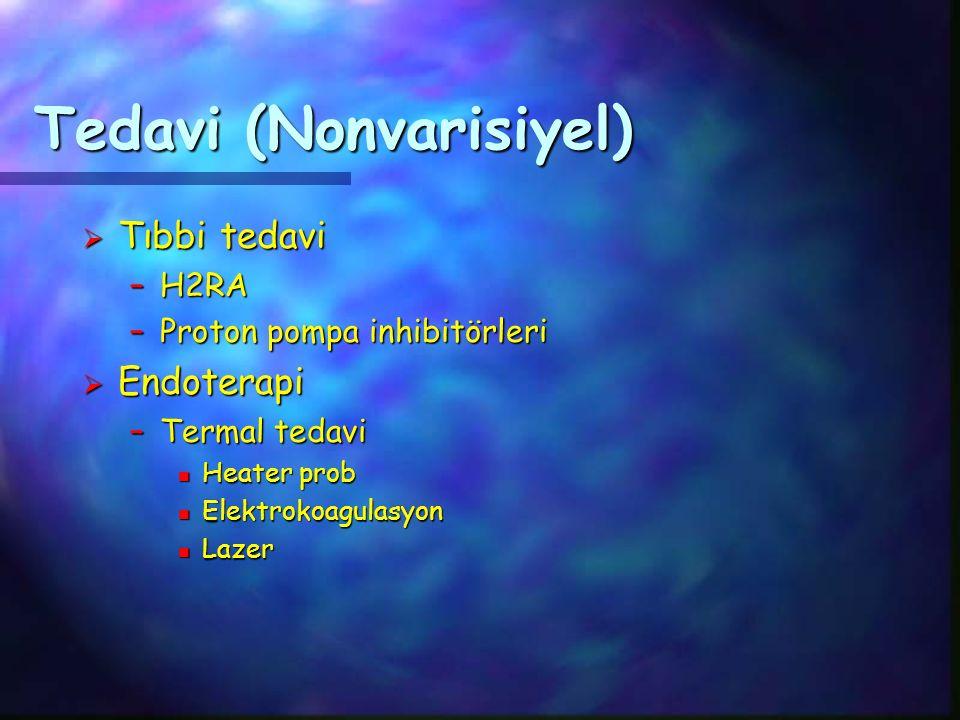 Tedavi (Nonvarisiyel)  Tıbbi tedavi –H2RA –Proton pompa inhibitörleri  Endoterapi –Termal tedavi n Heater prob n Elektrokoagulasyon n Lazer