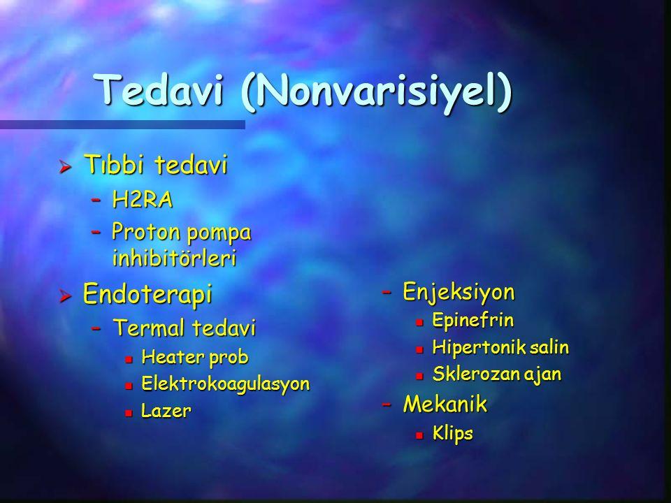 Tedavi (Nonvarisiyel)  Tıbbi tedavi –H2RA –Proton pompa inhibitörleri  Endoterapi –Termal tedavi n Heater prob n Elektrokoagulasyon n Lazer –Enjeksiyon n Epinefrin n Hipertonik salin n Sklerozan ajan –Mekanik n Klips