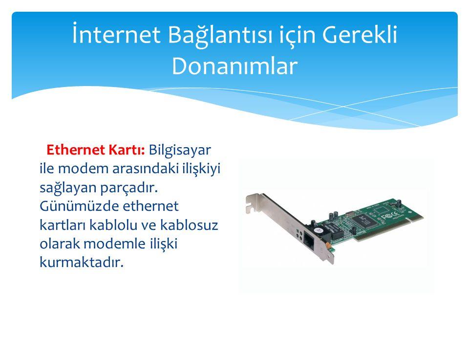 İnternet Bağlantısı için Gerekli Donanımlar Ethernet Kartı: Bilgisayar ile modem arasındaki ilişkiyi sağlayan parçadır. Günümüzde ethernet kartları ka