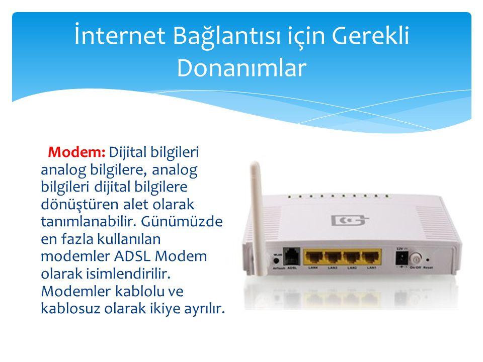 İnternet Bağlantısı için Gerekli Donanımlar Modem: Dijital bilgileri analog bilgilere, analog bilgileri dijital bilgilere dönüştüren alet olarak tanımlanabilir.