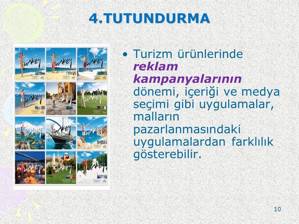4.TUTUNDURMA Turizm ürünlerinde reklam kampanyalarının dönemi, içeriği ve medya seçimi gibi uygulamalar, malların pazarlanmasındaki uygulamalardan far