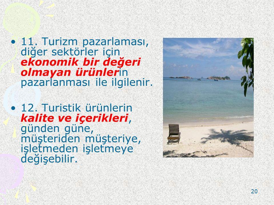 11. Turizm pazarlaması, diğer sektörler için ekonomik bir değeri olmayan ürünlerin pazarlanması ile ilgilenir. 12. Turistik ürünlerin kalite ve içerik
