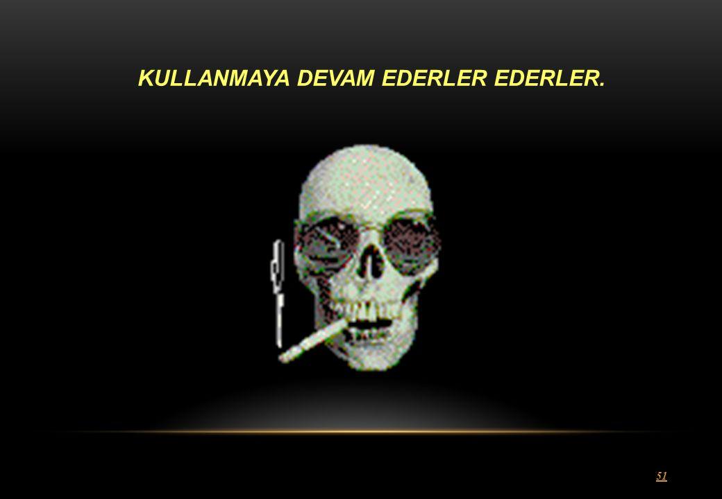 51 KULLANMAYA DEVAM EDERLER EDERLER.