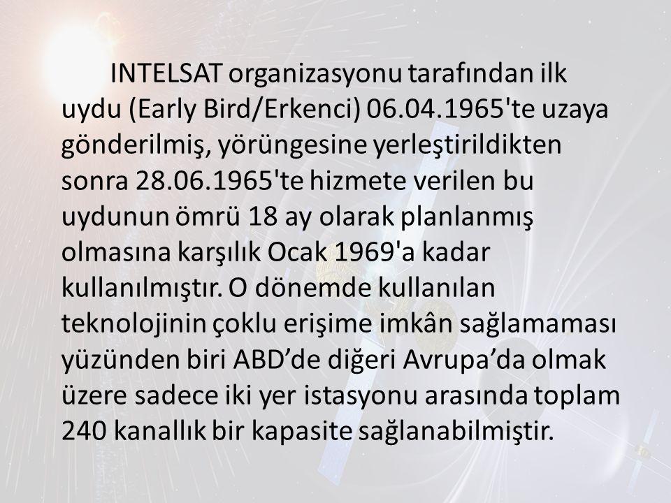 INTELSAT organizasyonu tarafından ilk uydu (Early Bird/Erkenci) 06.04.1965'te uzaya gönderilmiş, yörüngesine yerleştirildikten sonra 28.06.1965'te hiz