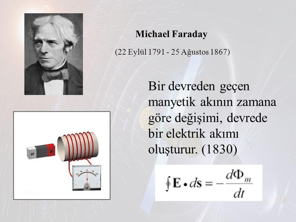 Michael Faraday (22 Eylül 1791 - 25 Ağustos 1867) Bir devreden geçen manyetik akının zamana göre değişimi, devrede bir elektrik akımı oluşturur. (1830