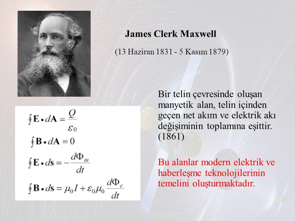 James Clerk Maxwell (13 Haziran 1831 - 5 Kasım 1879) Bir telin çevresinde oluşan manyetik alan, telin içinden geçen net akım ve elektrik akı değişimin