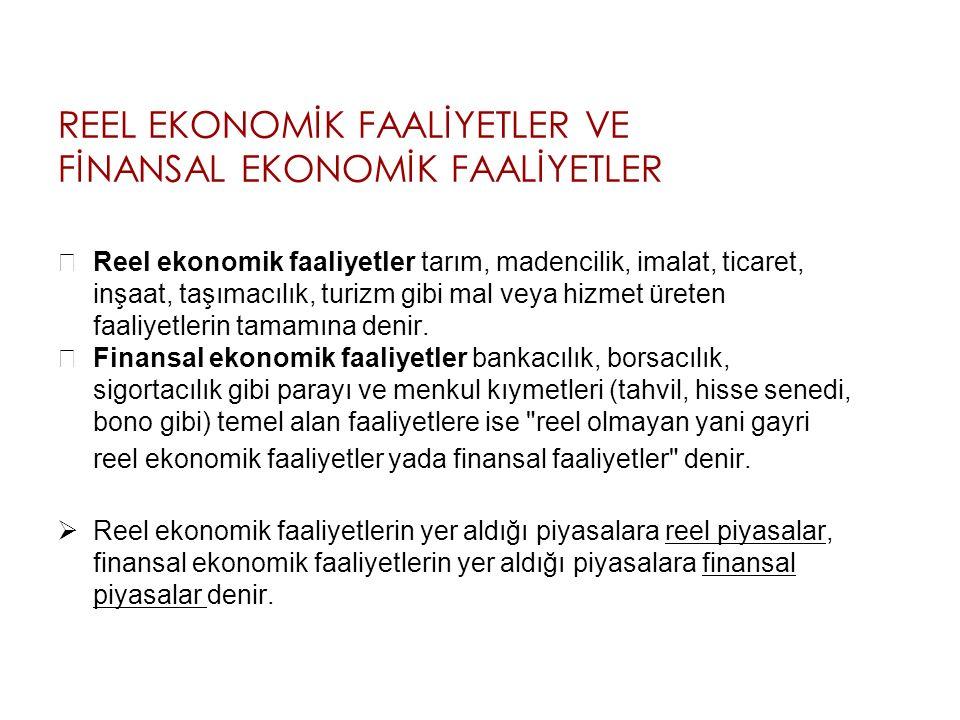 EKONOMİK FAALİYETLER Ekonomik faaliyetlerin REEL ve FİNANSAL faaliyetler olarak ayrıştırılıp incelenmesi genel kabul görmüş bir ayrımdır. Reel ekonomi