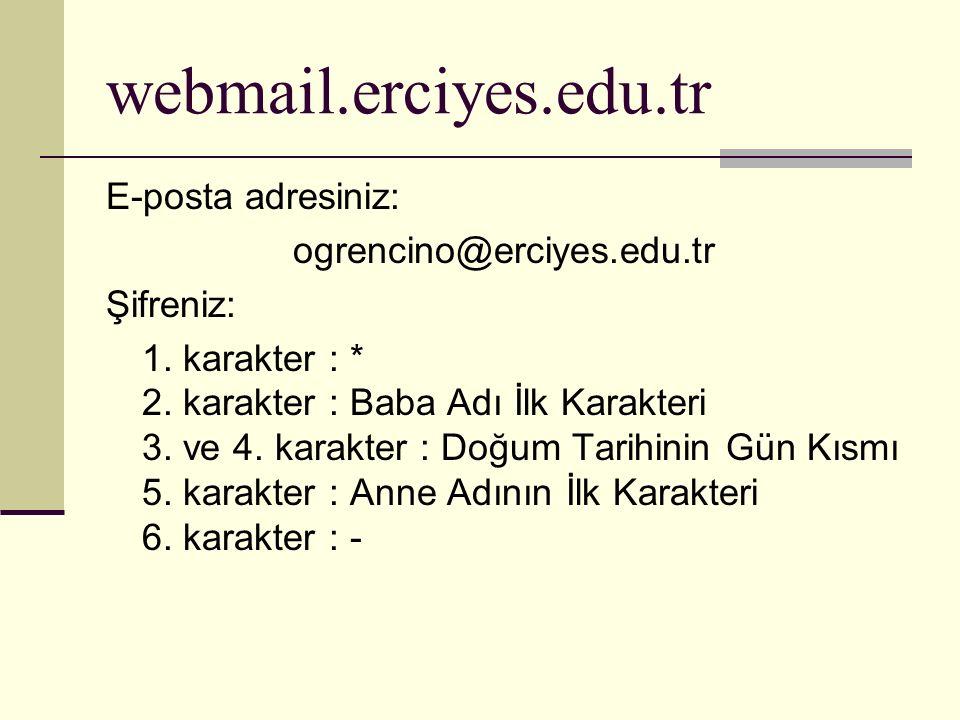webmail.erciyes.edu.tr E-posta adresiniz: ogrencino@erciyes.edu.tr Şifreniz: 1. karakter : * 2. karakter : Baba Adı İlk Karakteri 3. ve 4. karakter :
