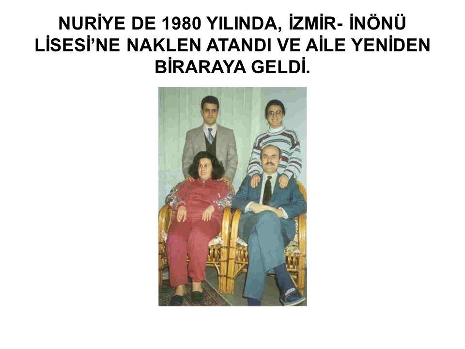 NURİYE DE 1980 YILINDA, İZMİR- İNÖNÜ LİSESİ'NE NAKLEN ATANDI VE AİLE YENİDEN BİRARAYA GELDİ.