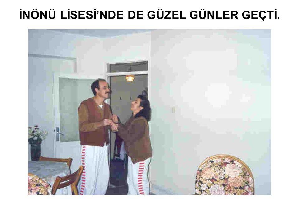 İNÖNÜ LİSESİ'NDE DE GÜZEL GÜNLER GEÇTİ.