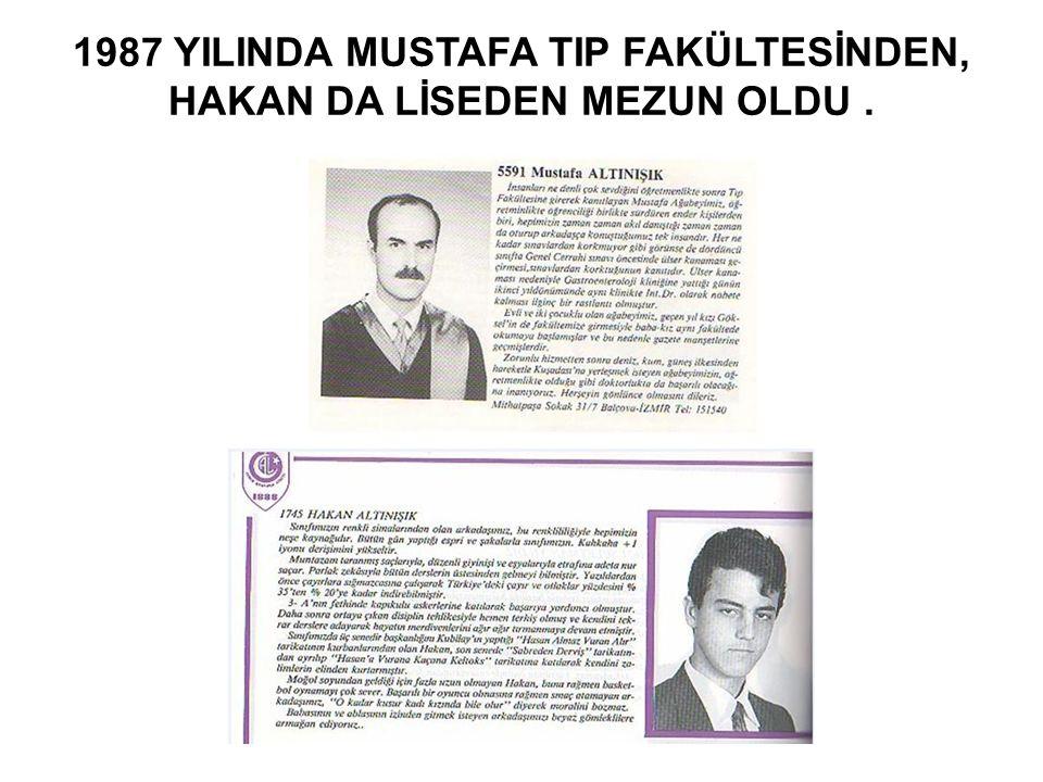 1987 YILINDA MUSTAFA TIP FAKÜLTESİNDEN, HAKAN DA LİSEDEN MEZUN OLDU.