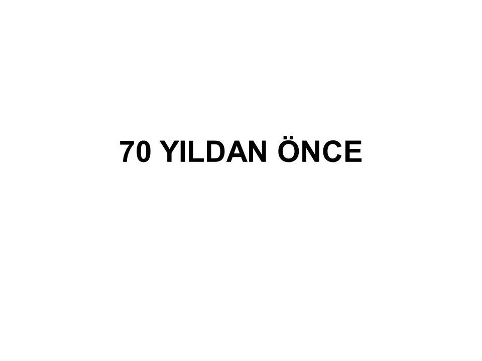70 YILDAN ÖNCE