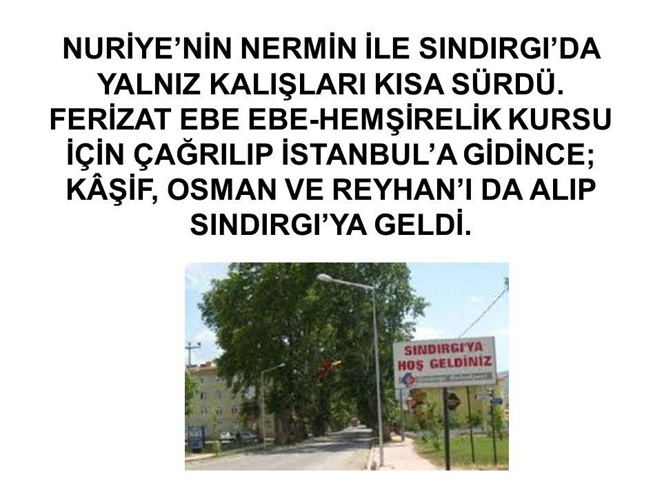 NURİYE'NİN NERMİN İLE SINDIRGI'DA YALNIZ KALIŞLARI KISA SÜRDÜ.