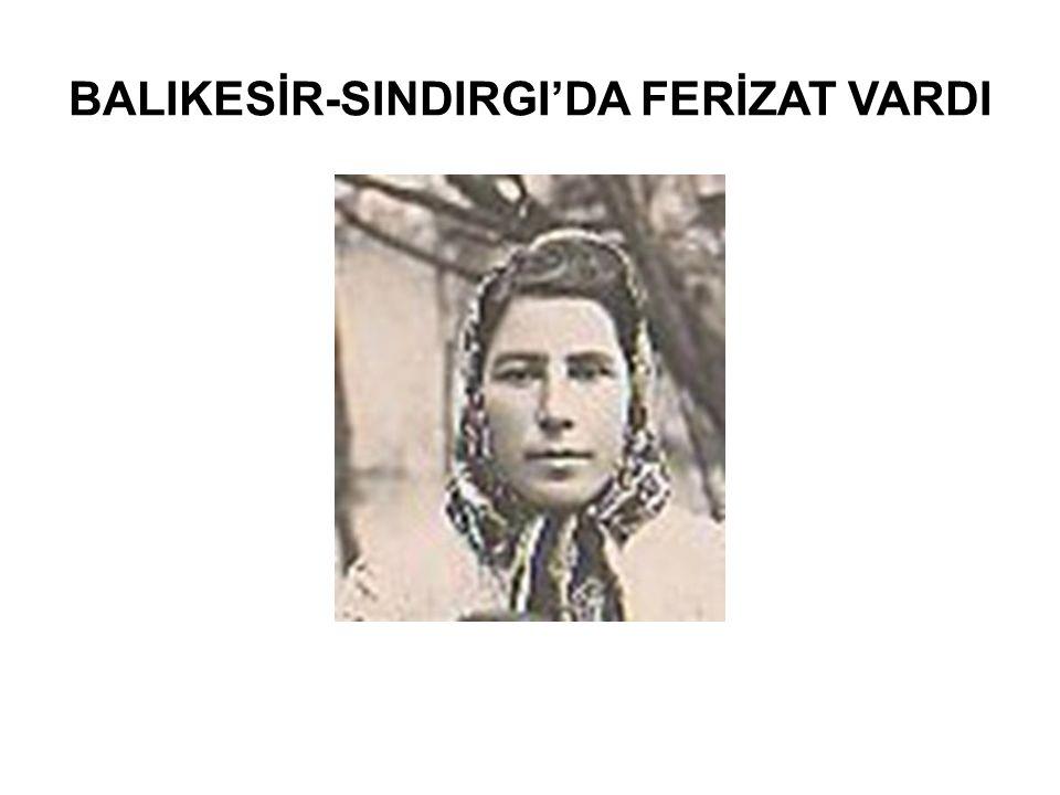BALIKESİR-SINDIRGI'DA FERİZAT VARDI