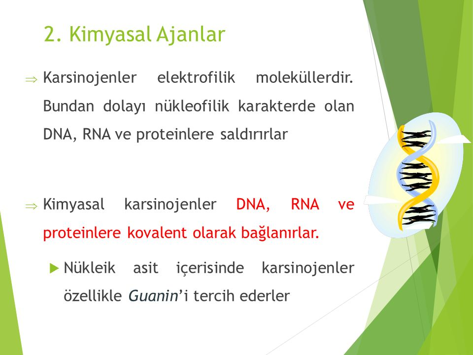 2. Kimyasal Ajanlar  Karsinojenler elektrofilik moleküllerdir. Bundan dolayı nükleofilik karakterde olan DNA, RNA ve proteinlere saldırırlar  Kimyas