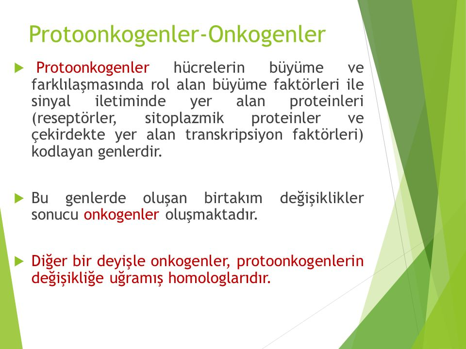 Protoonkogenler-Onkogenler  Protoonkogenler hücrelerin büyüme ve farklılaşmasında rol alan büyüme faktörleri ile sinyal iletiminde yer alan proteinle