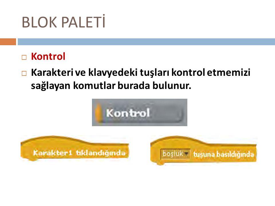 BLOK PALETİ KKontrol KKarakteri ve klavyedeki tuşları kontrol etmemizi sağlayan komutlar burada bulunur.
