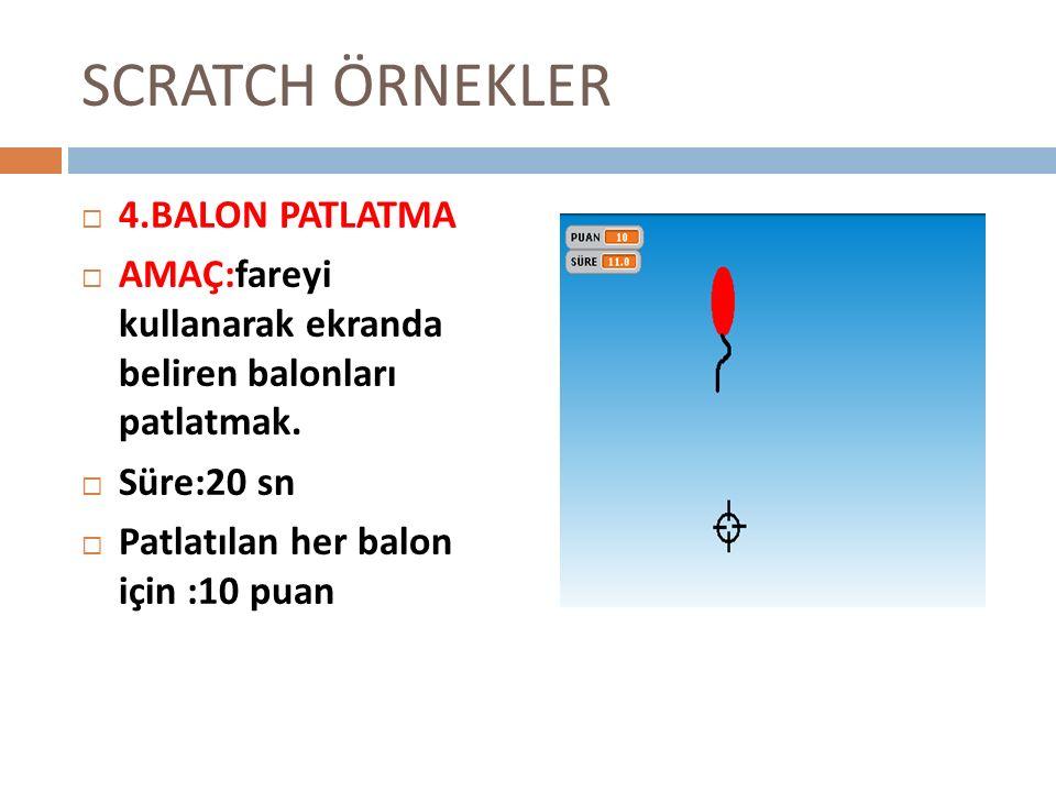 SCRATCH ÖRNEKLER 44.BALON PATLATMA AAMAÇ:fareyi kullanarak ekranda beliren balonları patlatmak.