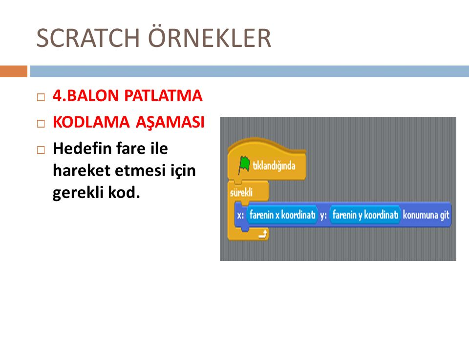 SCRATCH ÖRNEKLER 44.BALON PATLATMA KKODLAMA AŞAMASI HHedefin fare ile hareket etmesi için gerekli kod.