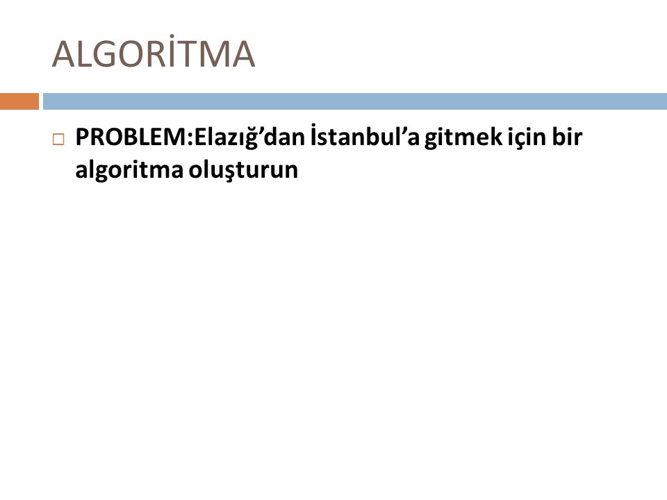 ALGORİTMA PPROBLEM:Elazığ'dan İstanbul'a gitmek için bir algoritma oluşturun
