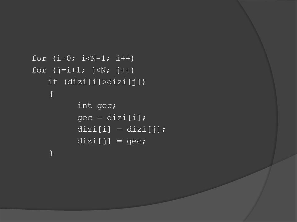 for (i=0; i<N-1; i++) for (j=i+1; j<N; j++) if (dizi[i]>dizi[j]) { int gec; gec = dizi[i]; dizi[i] = dizi[j]; dizi[j] = gec; }