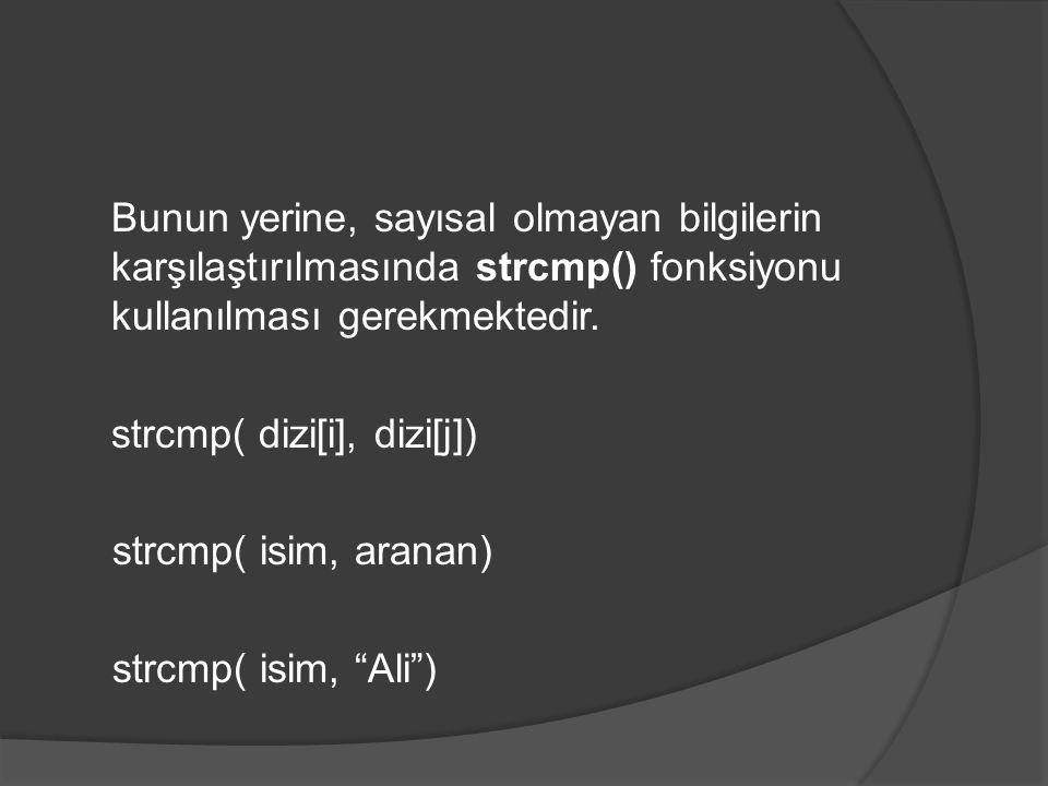 Bunun yerine, sayısal olmayan bilgilerin karşılaştırılmasında strcmp() fonksiyonu kullanılması gerekmektedir.