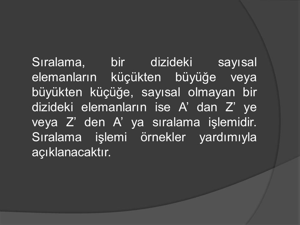 Sıralama, bir dizideki sayısal elemanların küçükten büyüğe veya büyükten küçüğe, sayısal olmayan bir dizideki elemanların ise A' dan Z' ye veya Z' den A' ya sıralama işlemidir.